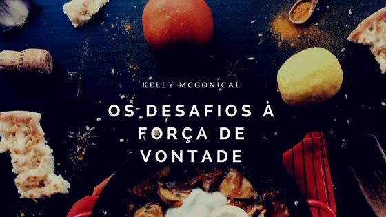 Kelly Mcgonical - Os desafios à força de vontade