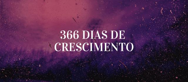 366 Dias de Crescimento (366 Days of Growth)